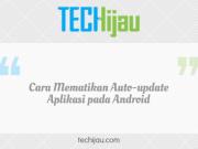 Cara mematikan update otomatis aplikasi Android