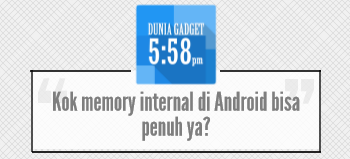 Kenapa memory internal Android bisa penuh?
