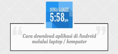 Cara download aplikasi di Android melalui laptop