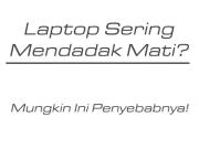 Penyebab dan solusi laptop mati mendadak
